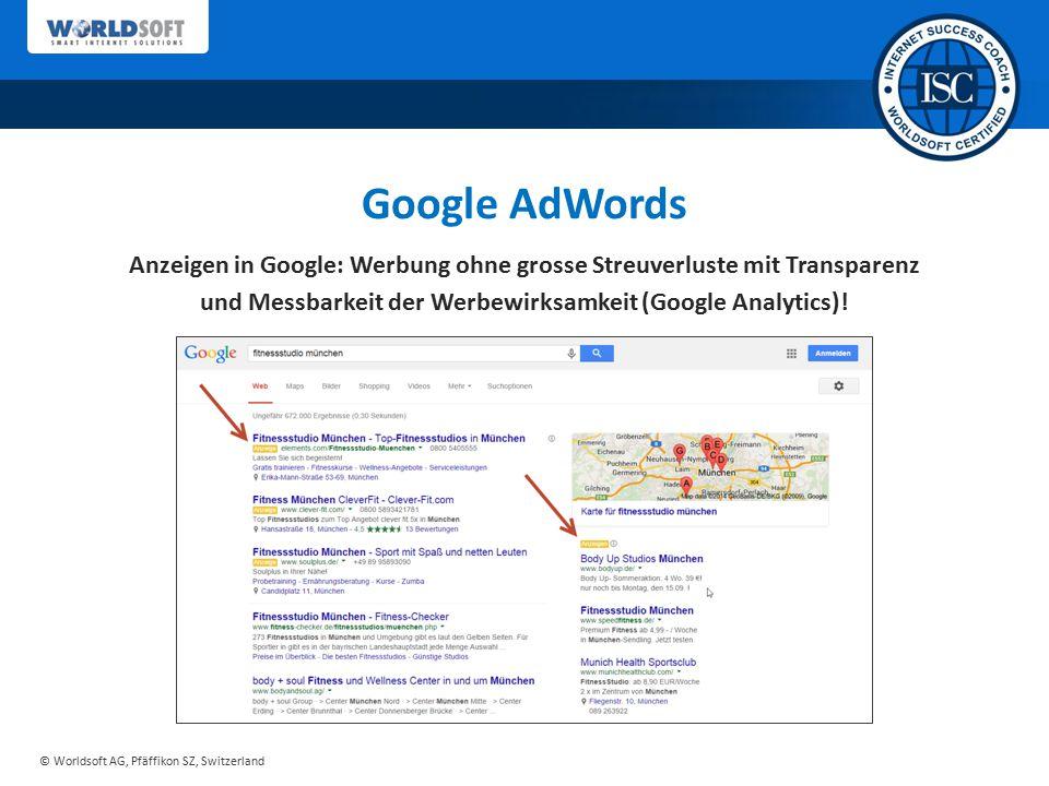 © Worldsoft AG, Pfäffikon SZ, Switzerland Anzeigen in Google: Werbung ohne grosse Streuverluste mit Transparenz und Messbarkeit der Werbewirksamkeit (