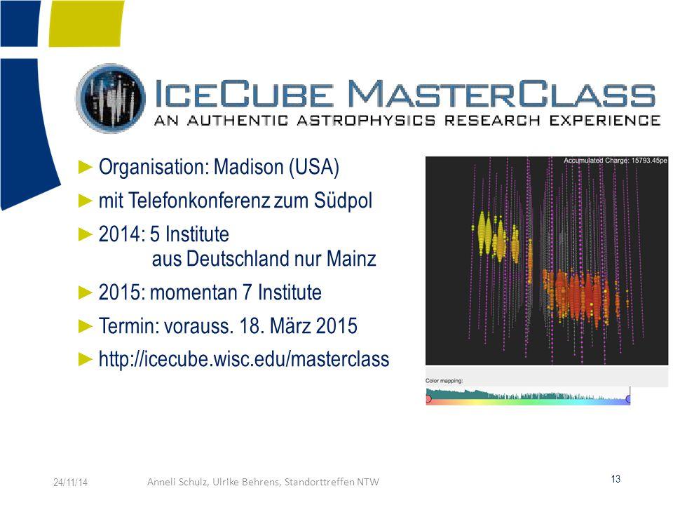► Organisation: Madison (USA) ► mit Telefonkonferenz zum Südpol ► 2014: 5 Institute aus Deutschland nur Mainz ► 2015: momentan 7 Institute ► Termin: vorauss.