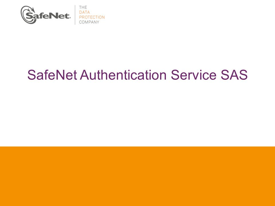Insert Your Name Insert Your Title Insert Date SafeNet Authentication Service SAS
