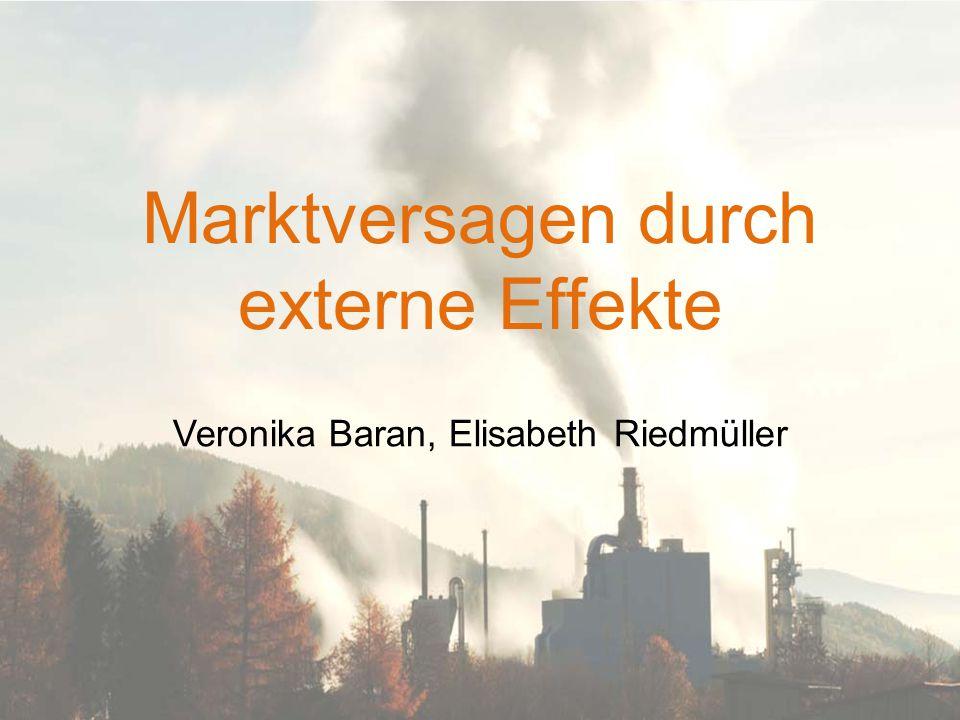 Marktversagen durch externe Effekte Veronika Baran, Elisabeth Riedmüller