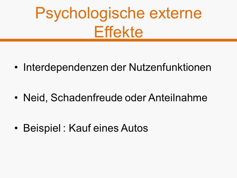 Psychologische externe Effekte Interdependenzen der Nutzenfunktionen Neid, Schadenfreude oder Anteilnahme Beispiel : Kauf eines Autos