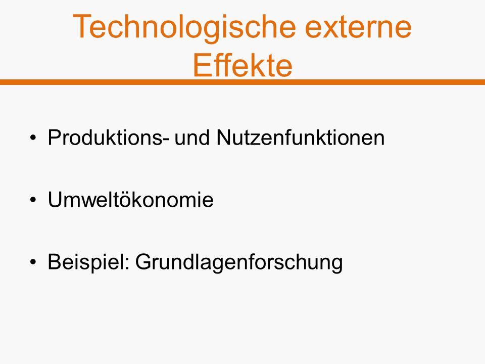 Technologische externe Effekte Produktions- und Nutzenfunktionen Umweltökonomie Beispiel: Grundlagenforschung
