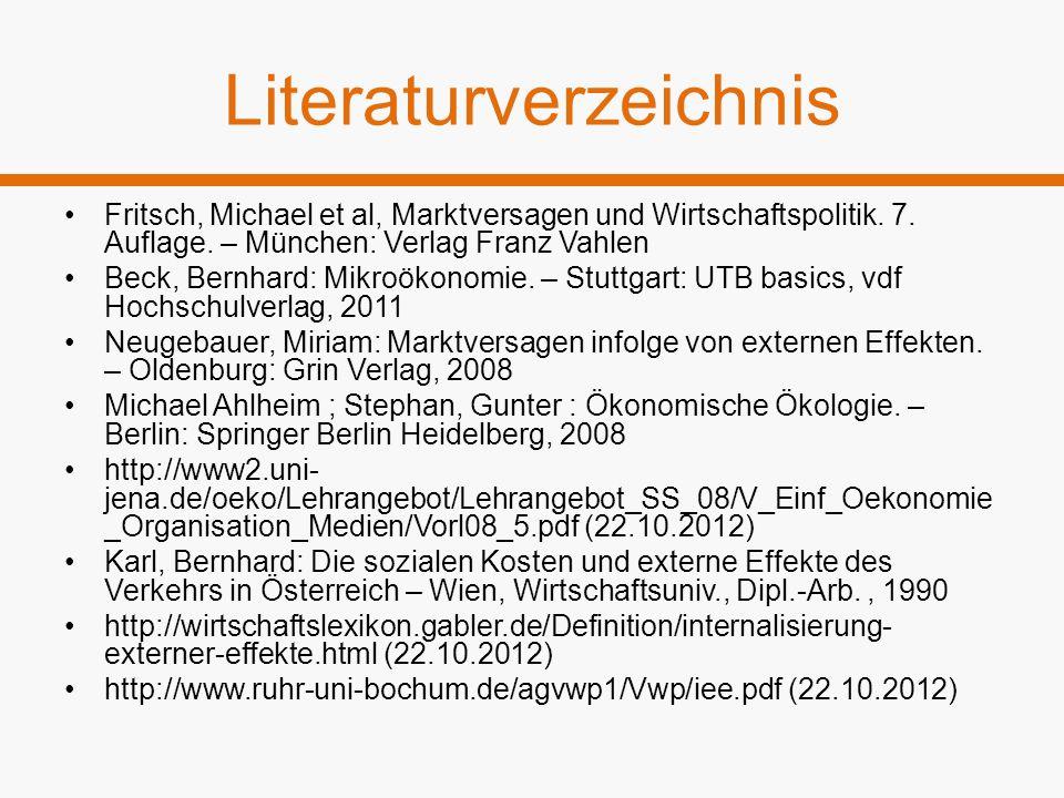 Literaturverzeichnis Fritsch, Michael et al, Marktversagen und Wirtschaftspolitik. 7. Auflage. – München: Verlag Franz Vahlen Beck, Bernhard: Mikroöko