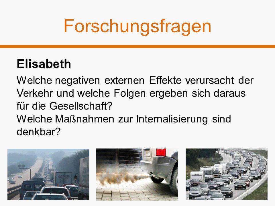 Forschungsfragen Elisabeth Welche negativen externen Effekte verursacht der Verkehr und welche Folgen ergeben sich daraus für die Gesellschaft? Welche