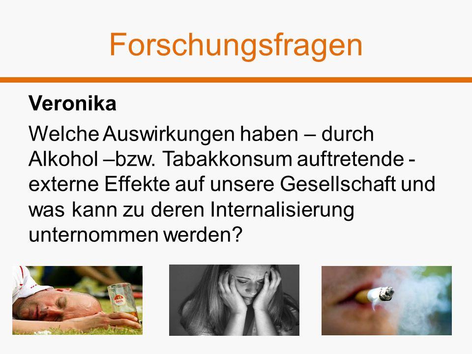 Veronika Welche Auswirkungen haben – durch Alkohol –bzw. Tabakkonsum auftretende - externe Effekte auf unsere Gesellschaft und was kann zu deren Inter