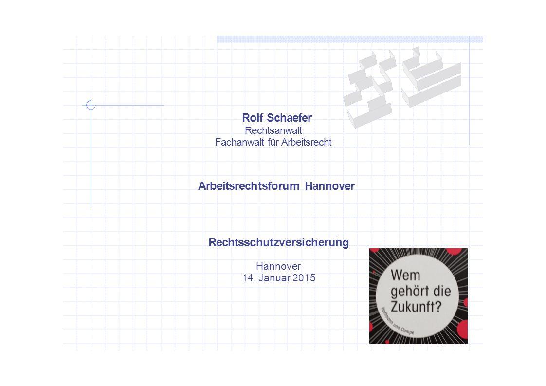 Rolf Schaefer Rechtsanwalt Fachanwalt für Arbeitsrecht Arbeitsrechtsforum Hannover Rechtsschutzversicherung Hannover 14. Januar 2015
