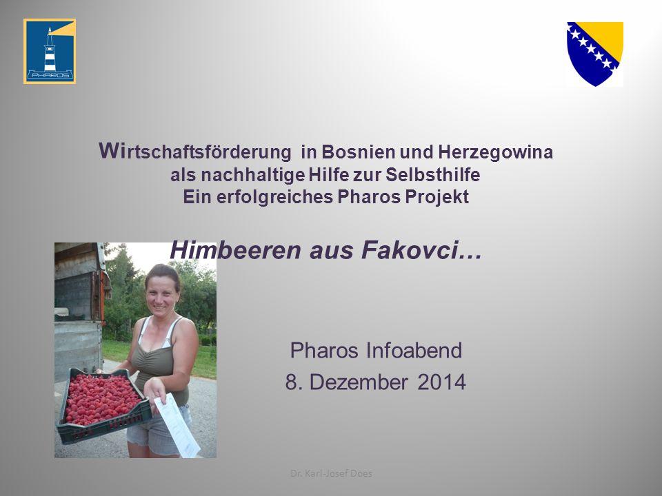 Wi rtschaftsförderung in Bosnien und Herzegowina als nachhaltige Hilfe zur Selbsthilfe Ein erfolgreiches Pharos Projekt Himbeeren aus Fakovci… Pharos Infoabend 8.