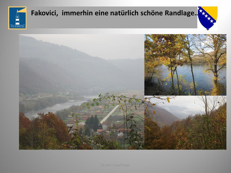 Fakovici, immerhin eine natürlich schöne Randlage… Dr. Karl-Josef Does