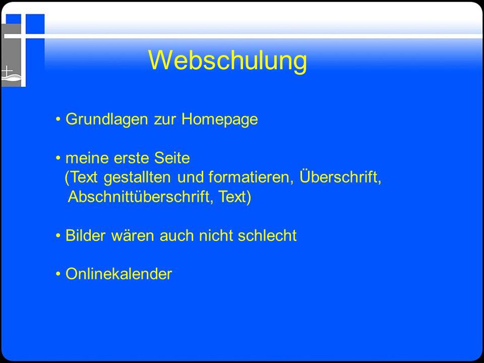 Webschulung Grundlagen zur Homepage meine erste Seite (Text gestallten und formatieren, Überschrift, Abschnittüberschrift, Text) Bilder wären auch nic