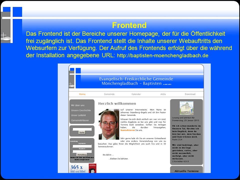 Frontend Das Frontend ist der Bereiche unserer Homepage, der für die Öffentlichkeit frei zugänglich ist. Das Frontend stellt die Inhalte unserer Webau