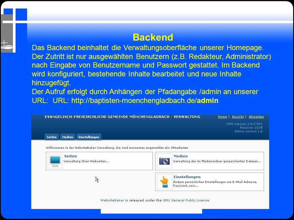 Backend Das Backend beinhaltet die Verwaltungsoberfläche unserer Homepage. Der Zutritt ist nur ausgewählten Benutzern (z.B. Redakteur, Administrator)