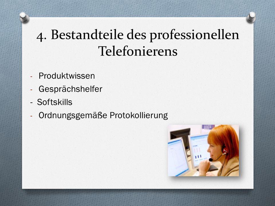 4. Bestandteile des professionellen Telefonierens - Produktwissen - Gesprächshelfer - Softskills - Ordnungsgemäße Protokollierung