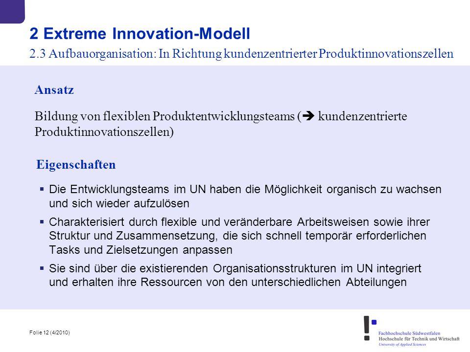 Folie 12 (4/2010) 2 Extreme Innovation-Modell 2.3 Aufbauorganisation: In Richtung kundenzentrierter Produktinnovationszellen Ansatz Bildung von flexib