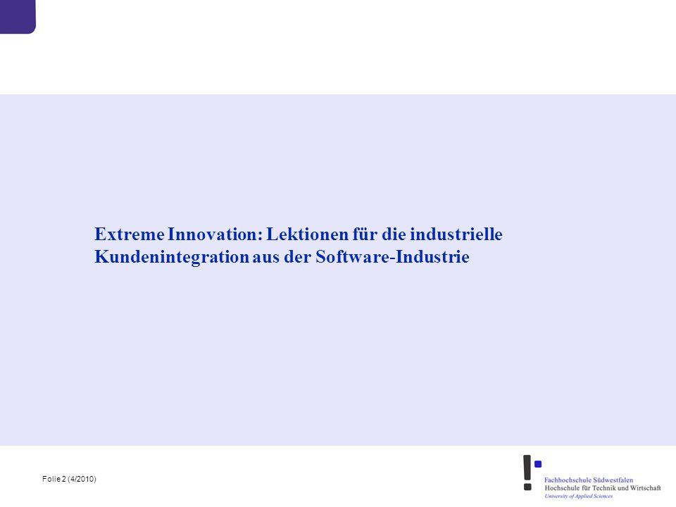 Folie 2 (4/2010) Extreme Innovation: Lektionen für die industrielle Kundenintegration aus der Software-Industrie