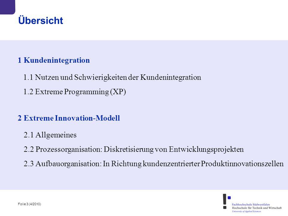 Folie 3 (4/2010) Übersicht 1 Kundenintegration 1.1 Nutzen und Schwierigkeiten der Kundenintegration 1.2 Extreme Programming (XP) 2 Extreme Innovation-