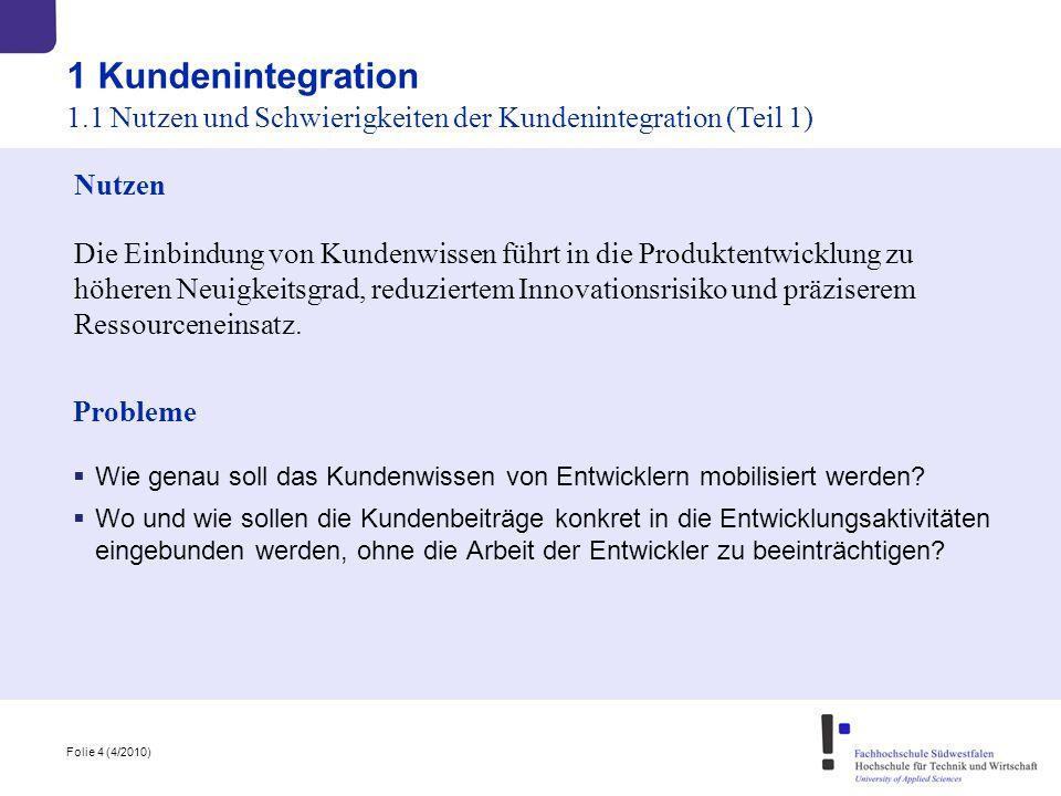 Folie 4 (4/2010) 1 Kundenintegration 1.1 Nutzen und Schwierigkeiten der Kundenintegration (Teil 1) Nutzen Die Einbindung von Kundenwissen führt in die