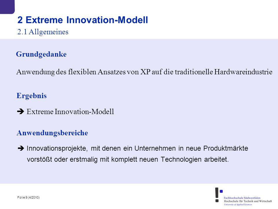 Folie 9 (4/2010) 2 Extreme Innovation-Modell 2.1 Allgemeines Grundgedanke Anwendung des flexiblen Ansatzes von XP auf die traditionelle Hardwareindust