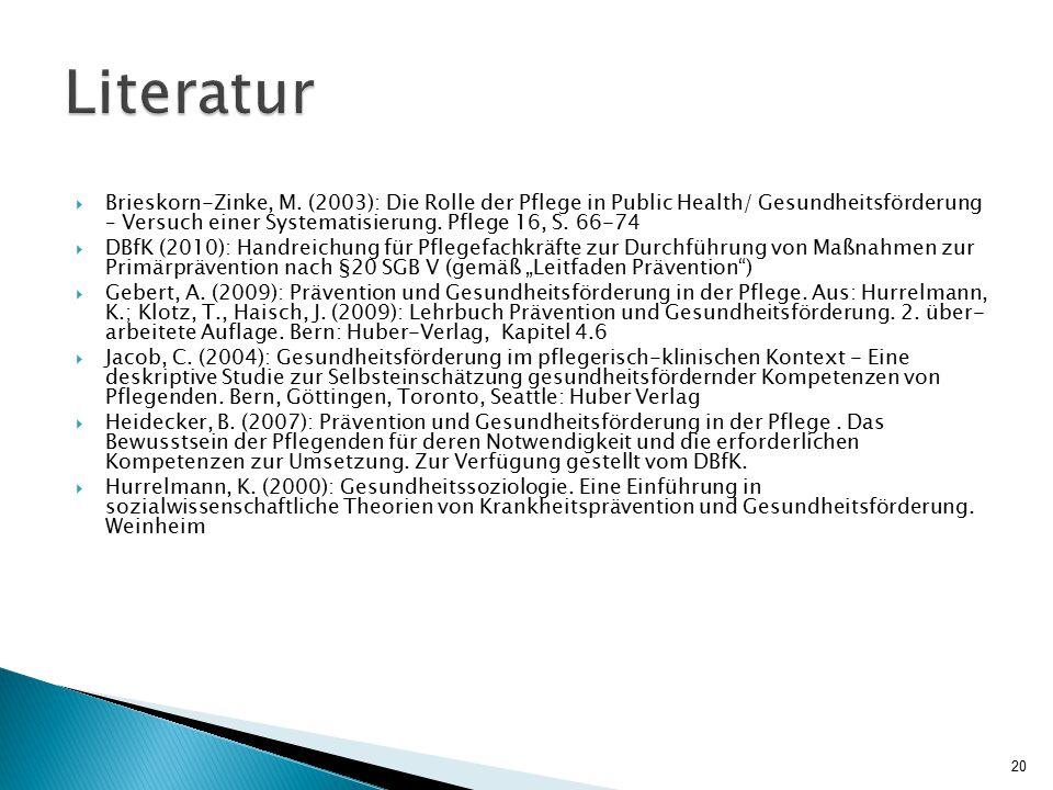  Brieskorn-Zinke, M. (2003): Die Rolle der Pflege in Public Health/ Gesundheitsförderung – Versuch einer Systematisierung. Pflege 16, S. 66-74  DBfK