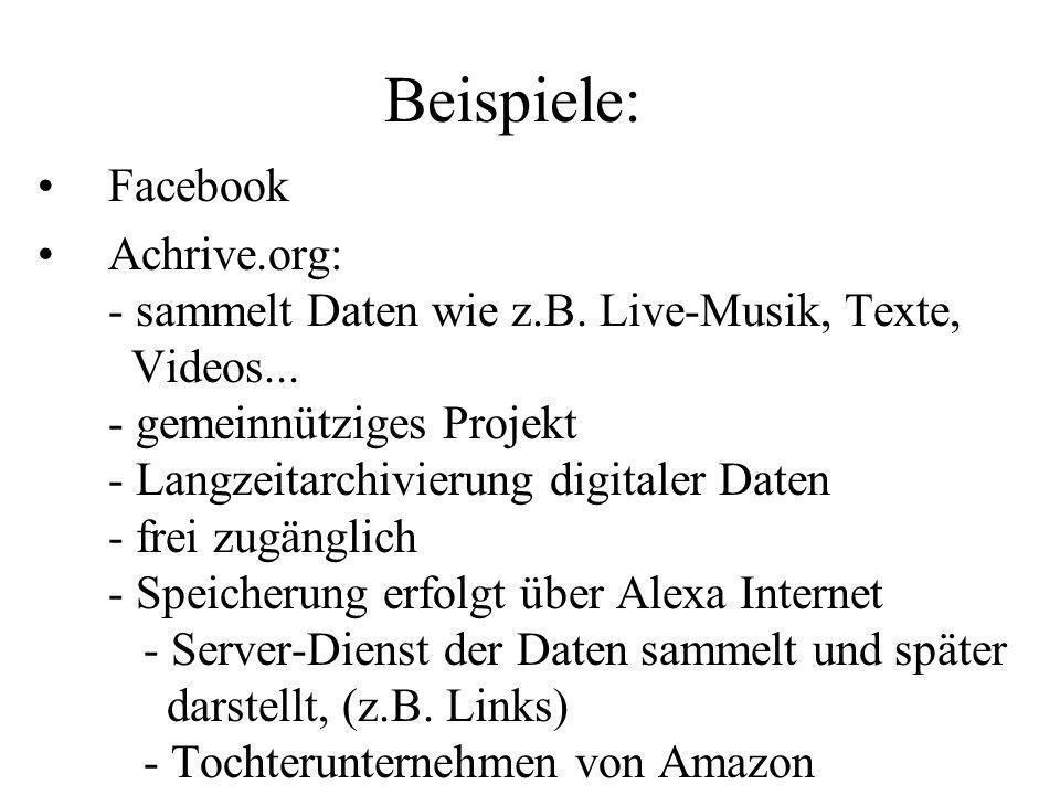 Beispiele: Facebook Achrive.org: - sammelt Daten wie z.B.
