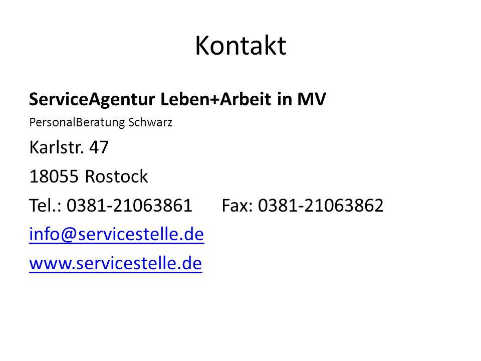 Kontakt ServiceAgentur Leben+Arbeit in MV PersonalBeratung Schwarz Karlstr. 47 18055 Rostock Tel.: 0381-21063861Fax: 0381-21063862 info@servicestelle.