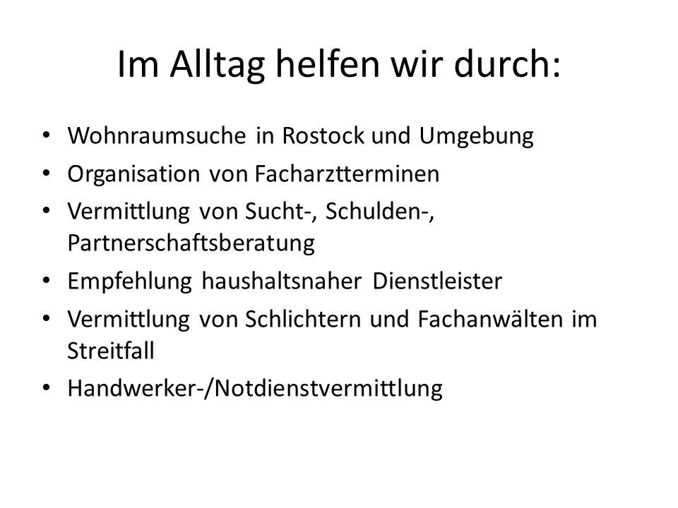 Im Alltag helfen wir durch: Wohnraumsuche in Rostock und Umgebung Organisation von Facharztterminen Vermittlung von Sucht-, Schulden-, Partnerschaftsb