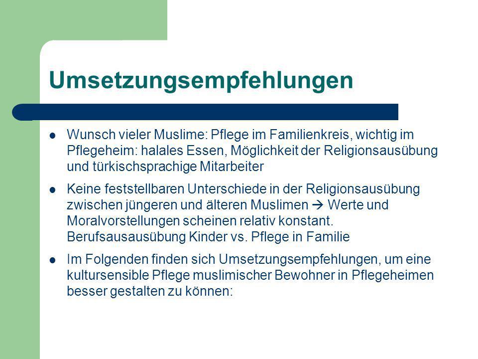 Umsetzungsempfehlungen Wunsch vieler Muslime: Pflege im Familienkreis, wichtig im Pflegeheim: halales Essen, Möglichkeit der Religionsausübung und tür