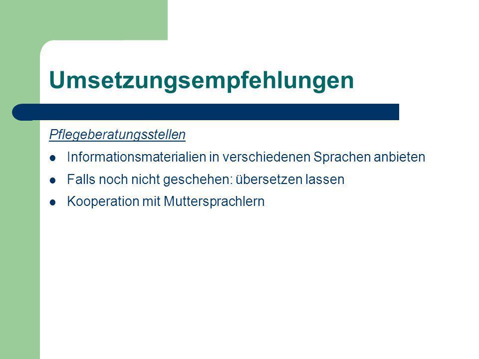 Umsetzungsempfehlungen Pflegeberatungsstellen Informationsmaterialien in verschiedenen Sprachen anbieten Falls noch nicht geschehen: übersetzen lassen
