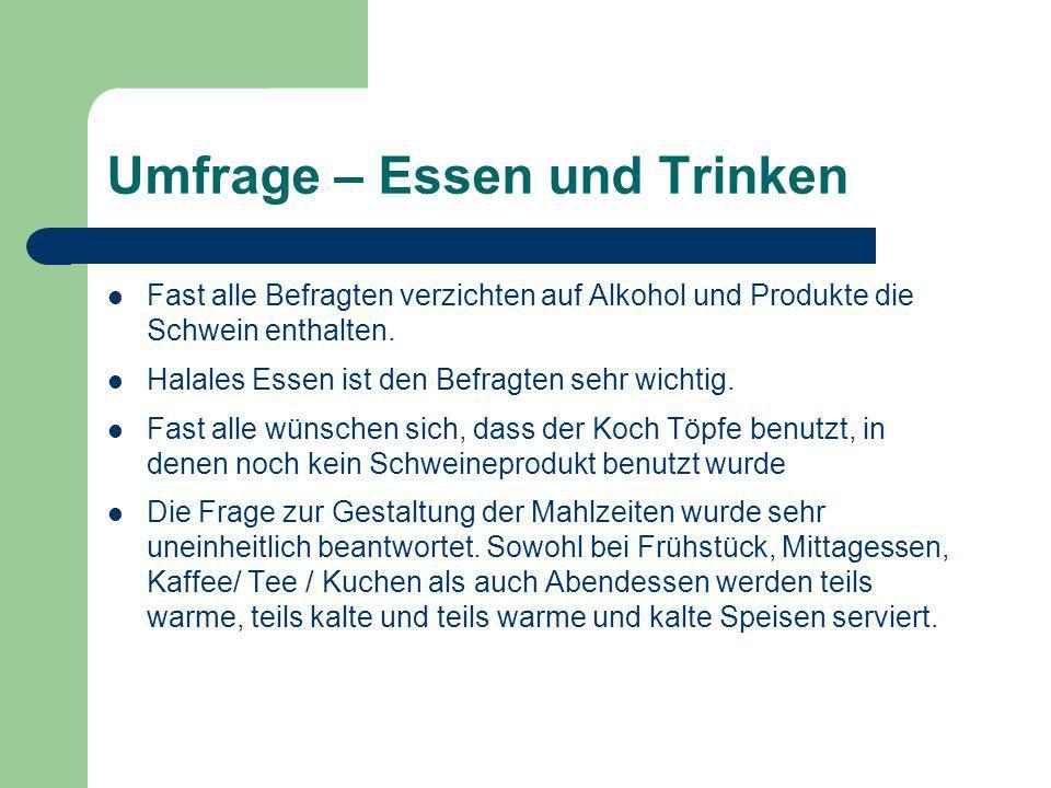 Umfrage – Essen und Trinken Fast alle Befragten verzichten auf Alkohol und Produkte die Schwein enthalten. Halales Essen ist den Befragten sehr wichti