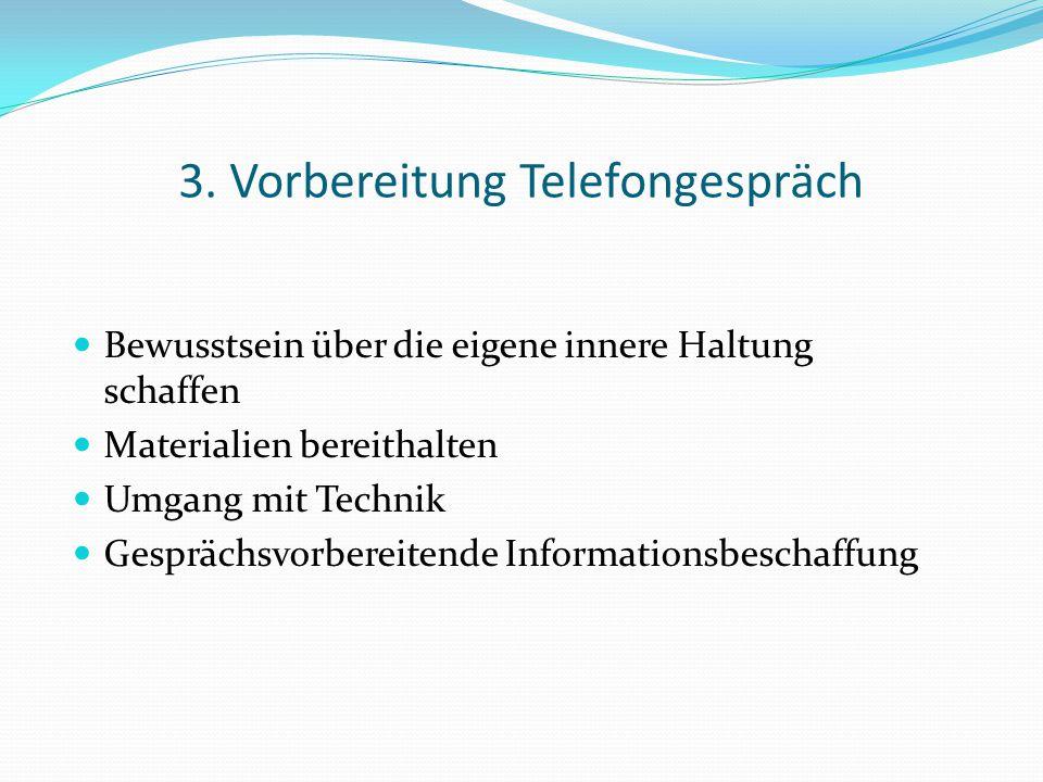 3. Vorbereitung Telefongespräch Bewusstsein über die eigene innere Haltung schaffen Materialien bereithalten Umgang mit Technik Gesprächsvorbereitende
