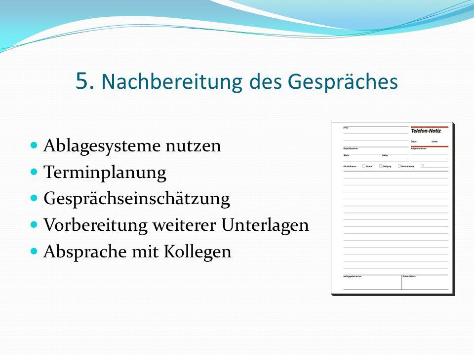5. Nachbereitung des Gespräches Ablagesysteme nutzen Terminplanung Gesprächseinschätzung Vorbereitung weiterer Unterlagen Absprache mit Kollegen