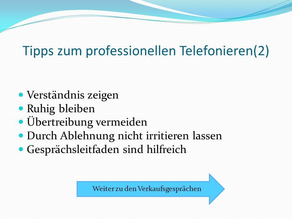 Tipps zum professionellen Telefonieren(2) Verständnis zeigen Ruhig bleiben Übertreibung vermeiden Durch Ablehnung nicht irritieren lassen Gesprächslei