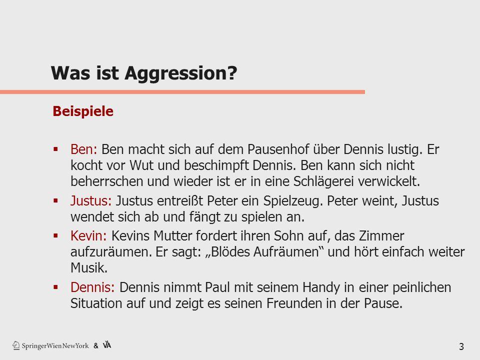 Was ist Aggression? Beispiele  Ben: Ben macht sich auf dem Pausenhof über Dennis lustig. Er kocht vor Wut und beschimpft Dennis. Ben kann sich nicht