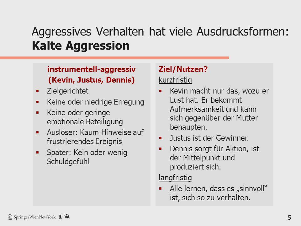 5 Aggressives Verhalten hat viele Ausdrucksformen: Kalte Aggression instrumentell-aggressiv (Kevin, Justus, Dennis)  Zielgerichtet  Keine oder niedr