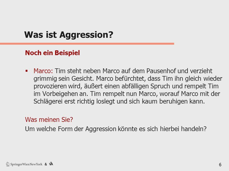 Was ist Aggression? Noch ein Beispiel  Marco: Tim steht neben Marco auf dem Pausenhof und verzieht grimmig sein Gesicht. Marco befürchtet, dass Tim i