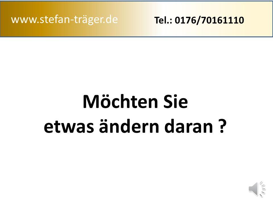 www.stefan-träger.de Sind Sie mit Ihrer Finanziellen Situation zufrieden ? Tel.: 0176/70161110