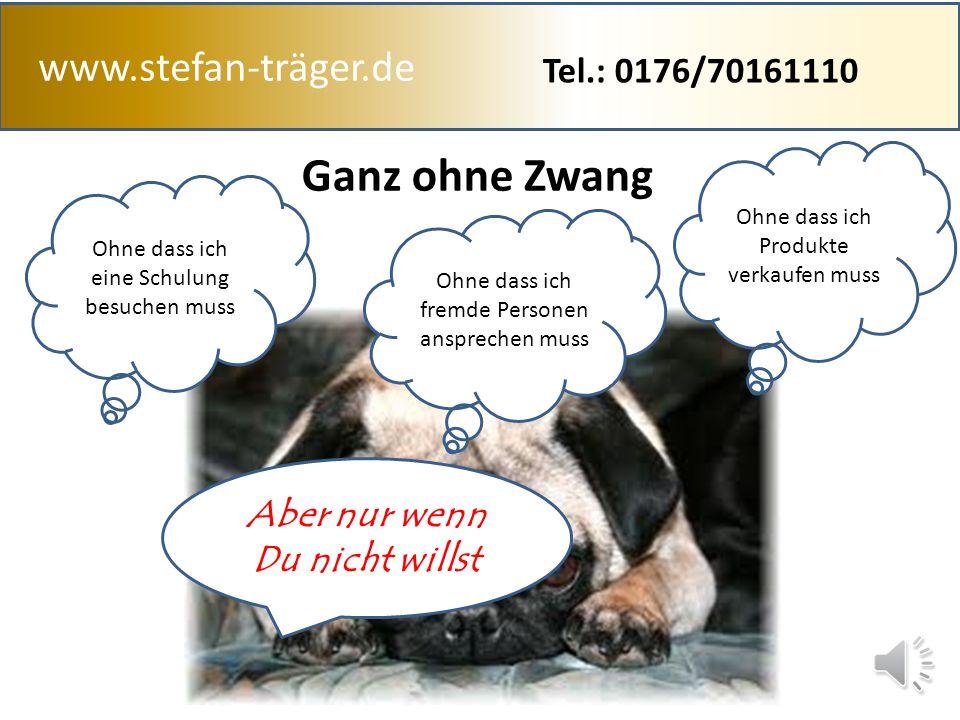 www.stefan-träger.de Ganz ohne Zwang Ohne dass ich eine Schulung besuchen muss Ohne dass ich Produkte verkaufen muss Ohne dass ich fremde Personen ansprechen muss Aber nur wenn Du nicht willst Tel.: 0176/70161110