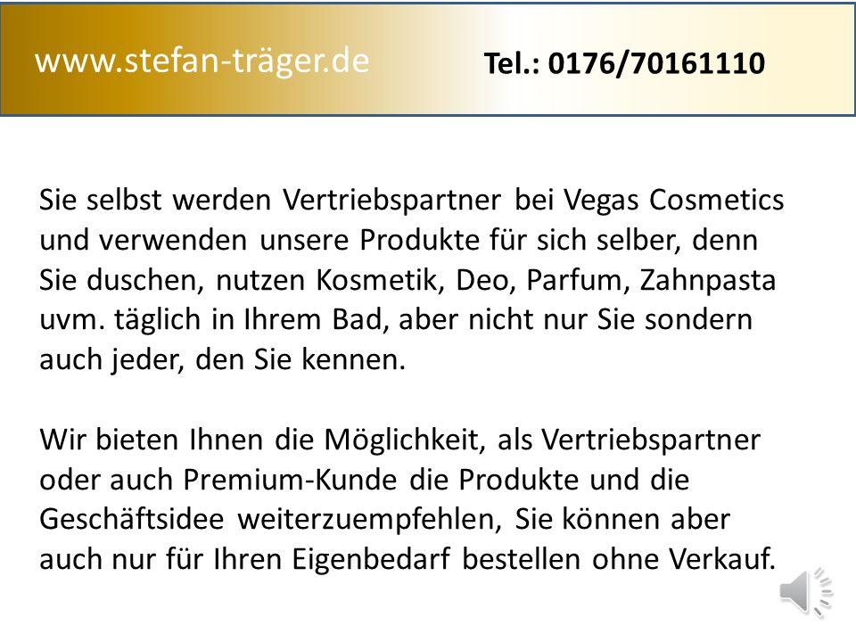 www.stefan-träger.de Sie selbst werden Vertriebspartner bei Vegas Cosmetics und verwenden unsere Produkte für sich selber, denn Sie duschen, nutzen Kosmetik, Deo, Parfum, Zahnpasta uvm.