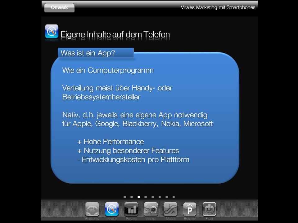Virales Marketing mit Smartphones Onwerk Wie ein Computerprogramm Verteilung meist über Handy- oder Betriebssystemhersteller Nativ, d.h.