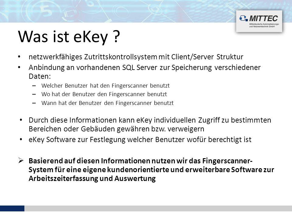 Was ist eKey ? netzwerkfähiges Zutrittskontrollsystem mit Client/Server Struktur Anbindung an vorhandenen SQL Server zur Speicherung verschiedener Dat