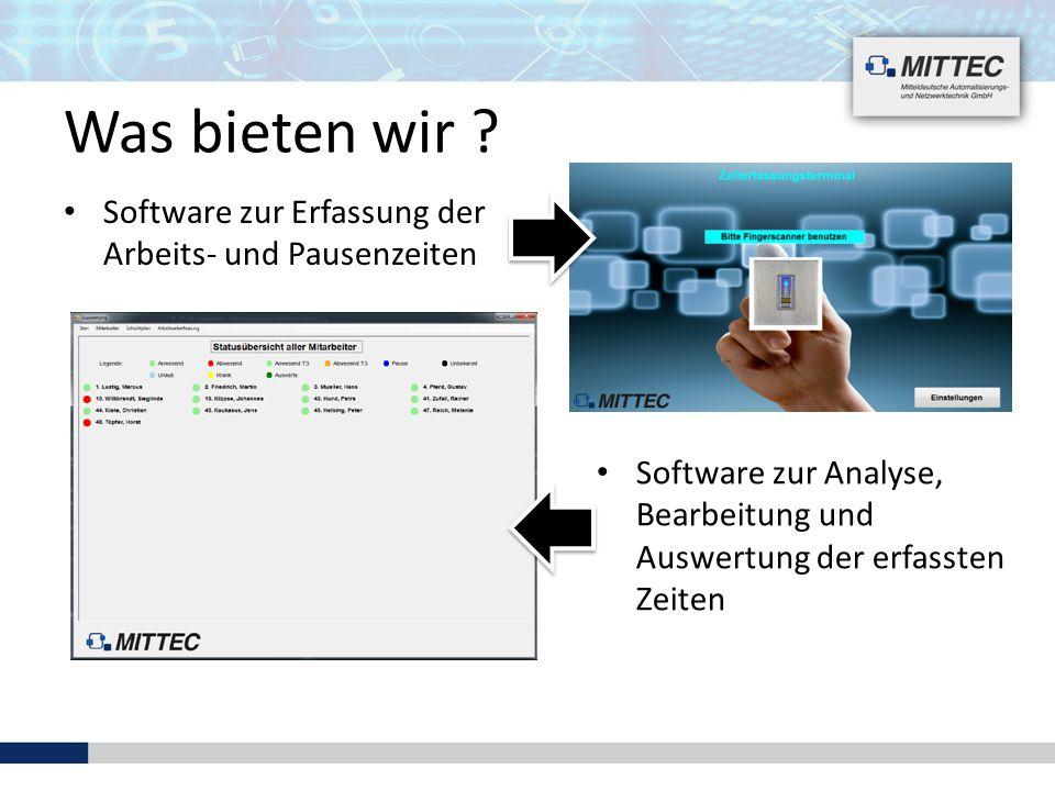 Was bieten wir ? Software zur Erfassung der Arbeits- und Pausenzeiten Software zur Analyse, Bearbeitung und Auswertung der erfassten Zeiten