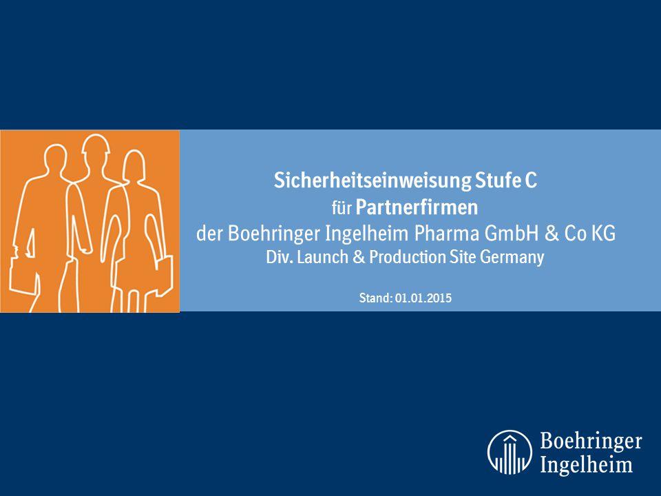 Sicherheitseinweisung Stufe C für Partnerfirmen der Boehringer Ingelheim Pharma GmbH & Co KG Div. Launch & Production Site Germany Stand: 01.01.2015