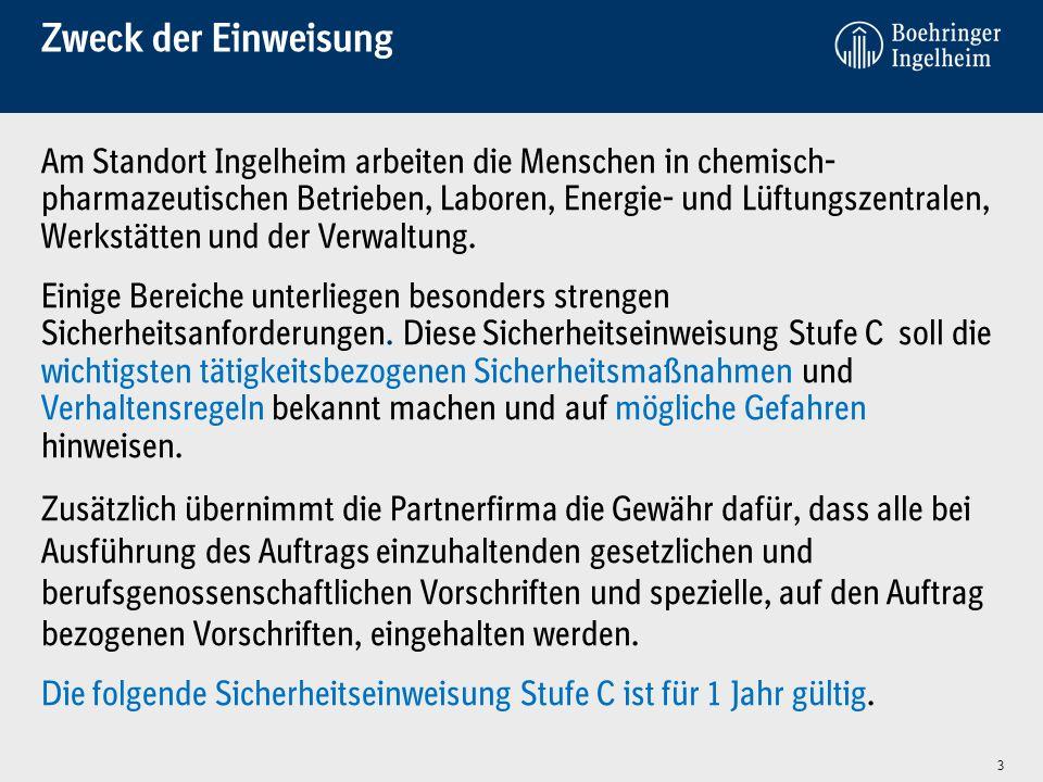 Zweck der Einweisung Am Standort Ingelheim arbeiten die Menschen in chemisch- pharmazeutischen Betrieben, Laboren, Energie- und Lüftungszentralen, Wer