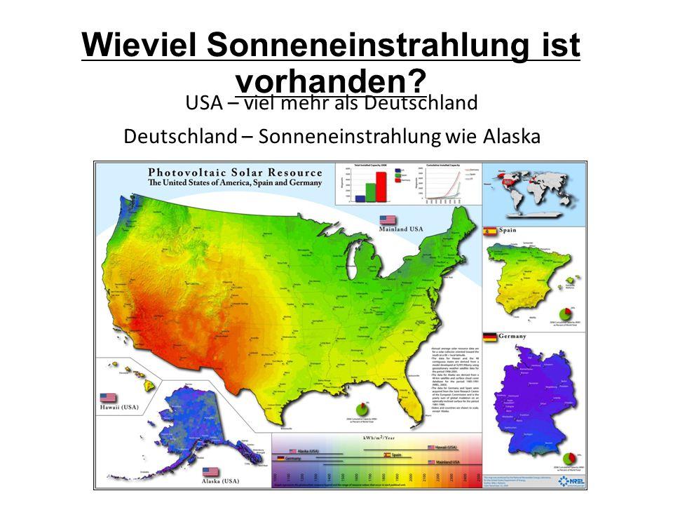 Wieviel Sonneneinstrahlung ist vorhanden? USA – viel mehr als Deutschland Deutschland – Sonneneinstrahlung wie Alaska