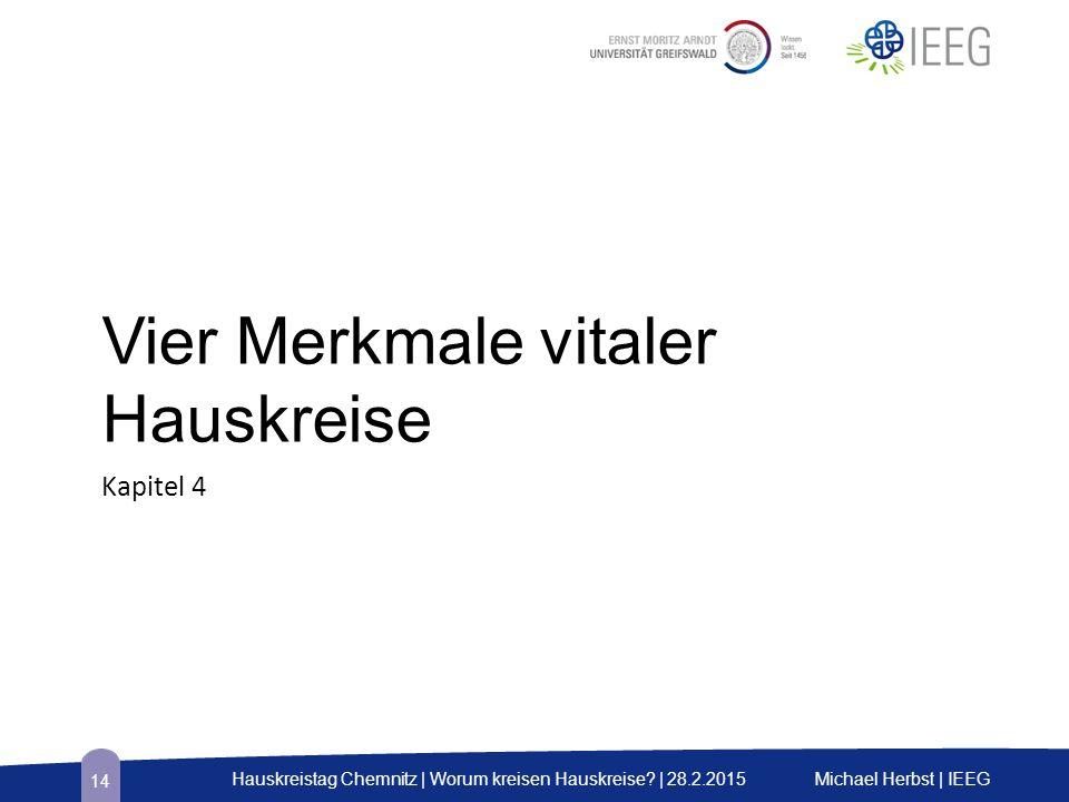 Vier Merkmale vitaler Hauskreise Kapitel 4 Michael Herbst | IEEGHauskreistag Chemnitz | Worum kreisen Hauskreise? | 28.2.2015 14