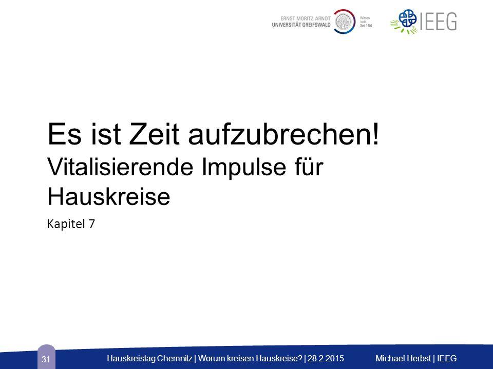 Es ist Zeit aufzubrechen! Vitalisierende Impulse für Hauskreise Kapitel 7 Michael Herbst | IEEGHauskreistag Chemnitz | Worum kreisen Hauskreise? | 28.