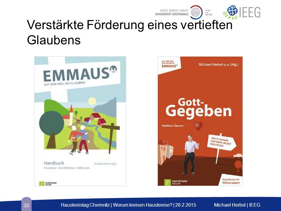 Verstärkte Förderung eines vertieften Glaubens Michael Herbst | IEEGHauskreistag Chemnitz | Worum kreisen Hauskreise? | 28.2.2015 33