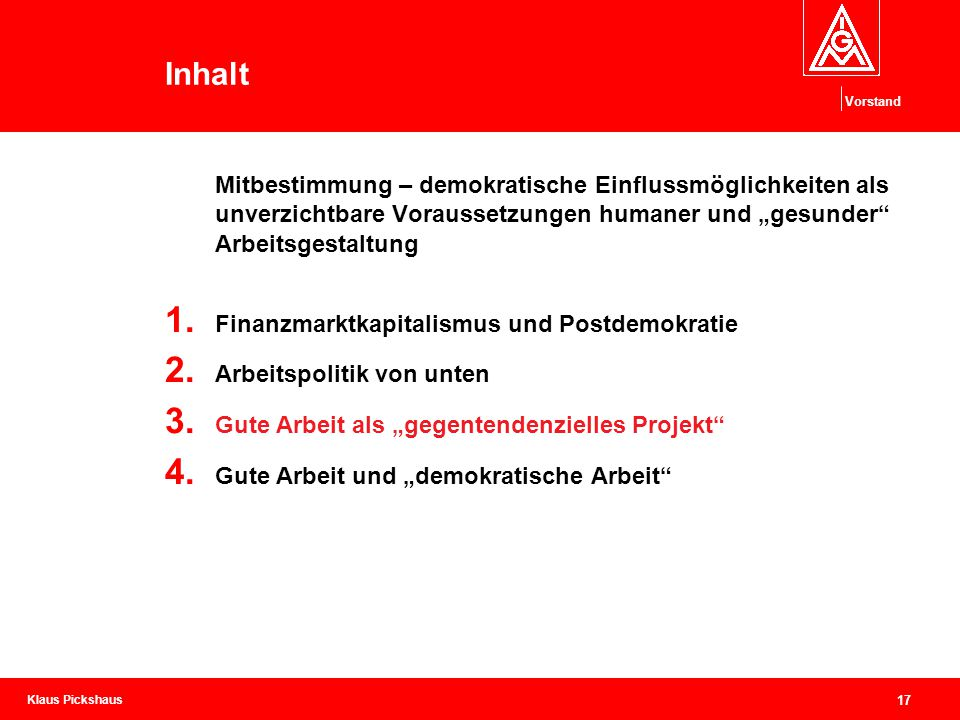 """Klaus Pickshaus Vorstand 17 Inhalt Mitbestimmung – demokratische Einflussmöglichkeiten als unverzichtbare Voraussetzungen humaner und """"gesunder"""" Arbei"""