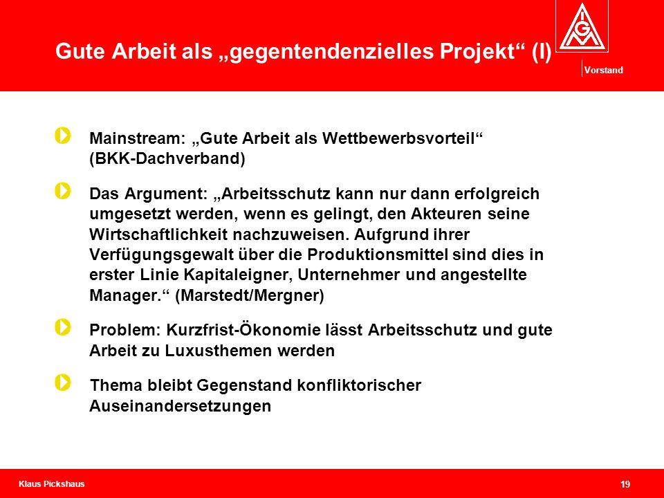 """Klaus Pickshaus Vorstand 19 Gute Arbeit als """"gegentendenzielles Projekt"""" (I) Mainstream: """"Gute Arbeit als Wettbewerbsvorteil"""" (BKK-Dachverband) Das Ar"""