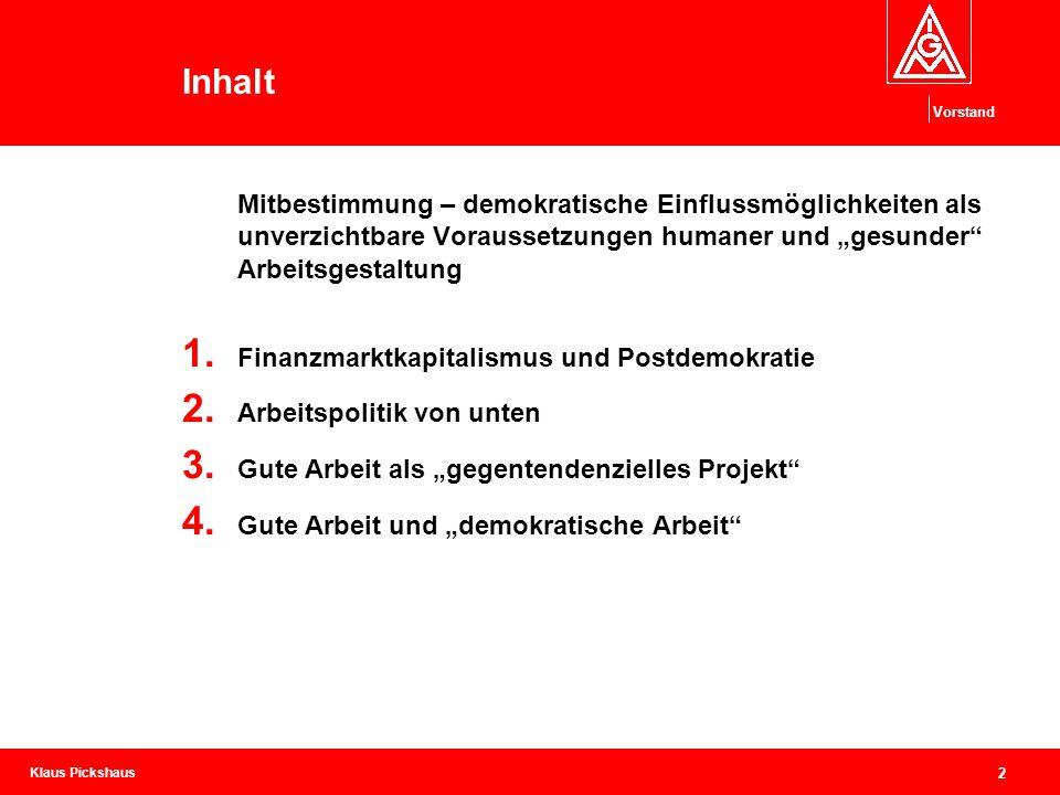 Klaus Pickshaus Vorstand 13 Das Urteil der Beschäftigten ernst nehmen: DGB-Index Gute Arbeit Jährliche Erhebungen seit 2007, mittlerweile evaluiert und überarbeitet Wie wird die Arbeitsrealität von den Beschäftigten wahrgenommen.
