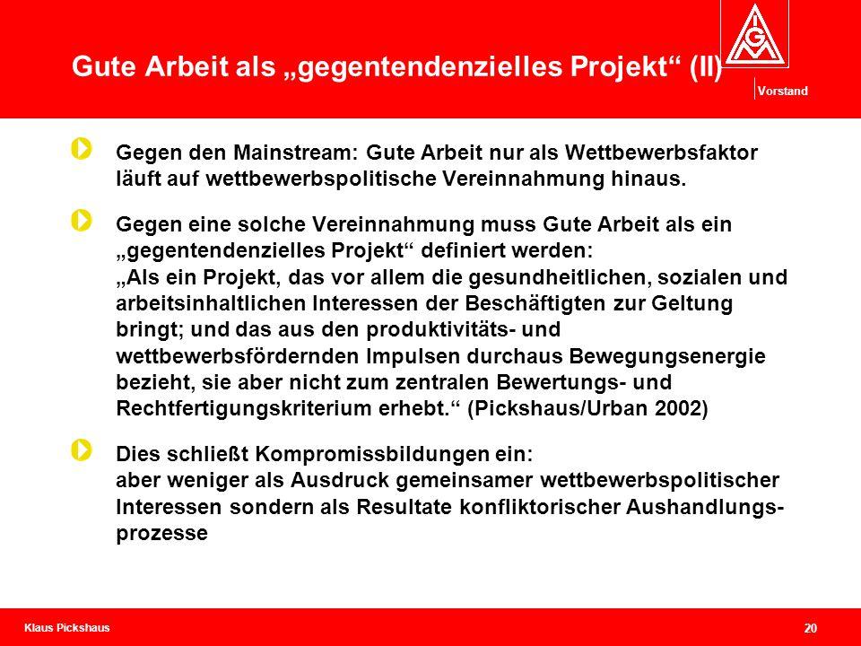 """Klaus Pickshaus Vorstand 20 Gute Arbeit als """"gegentendenzielles Projekt"""" (II) Gegen den Mainstream: Gute Arbeit nur als Wettbewerbsfaktor läuft auf we"""